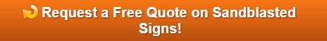 Request a free quote on sandblasted signs